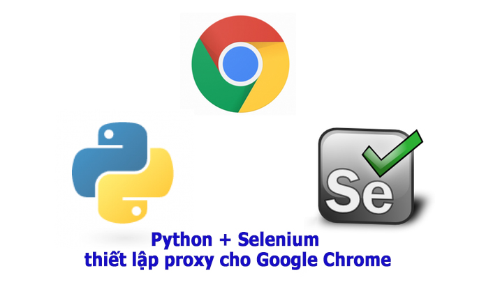 Python+Selenium thiết lập proxy cho Google Chrome