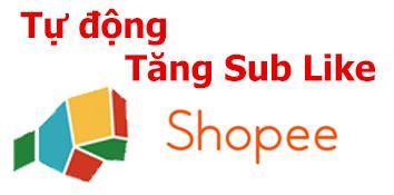 Phần mềm Tăng Sub Like Shopee